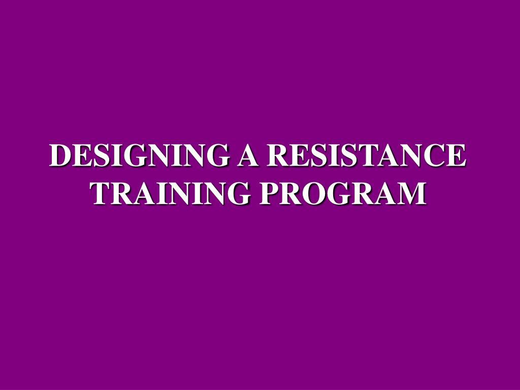 DESIGNING A RESISTANCE TRAINING PROGRAM