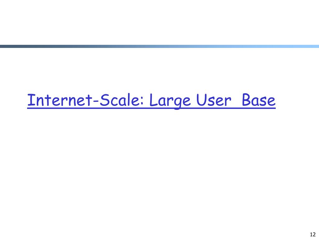 Internet-Scale: Large User  Base