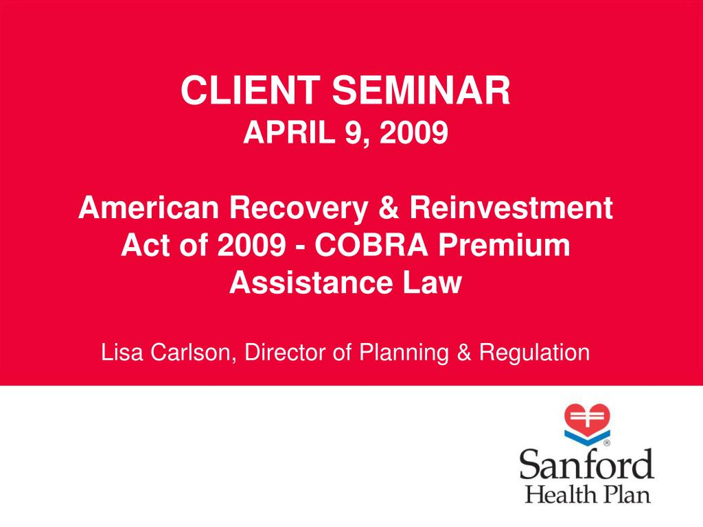client seminar april 9 2009 american recovery reinvestment act of 2009 cobra premium assistance law l.