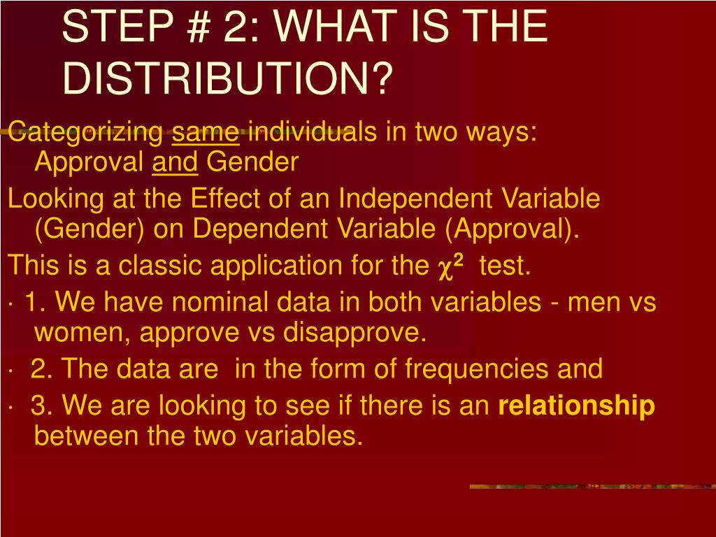 STEP # 2: WHAT IS THE DISTRIBUTION?