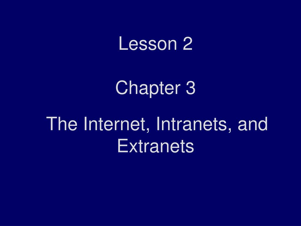 lesson 2 chapter 3 the internet intranets and extranets l.