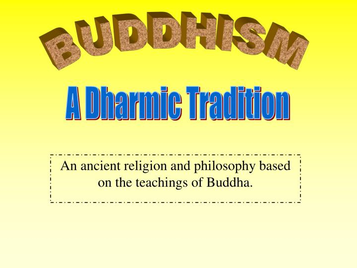 An ancient religion and philosophy based on the teachings of buddha