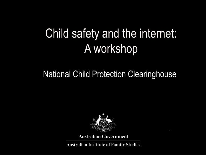 Child safety and the internet a workshop