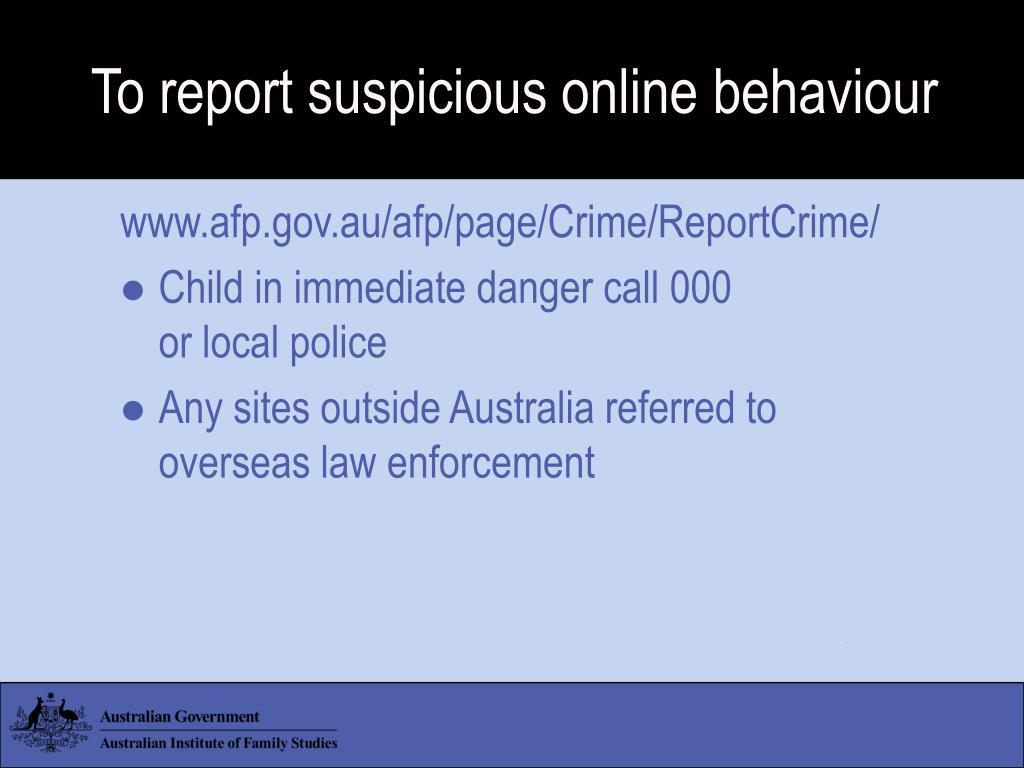 To report suspicious online behaviour