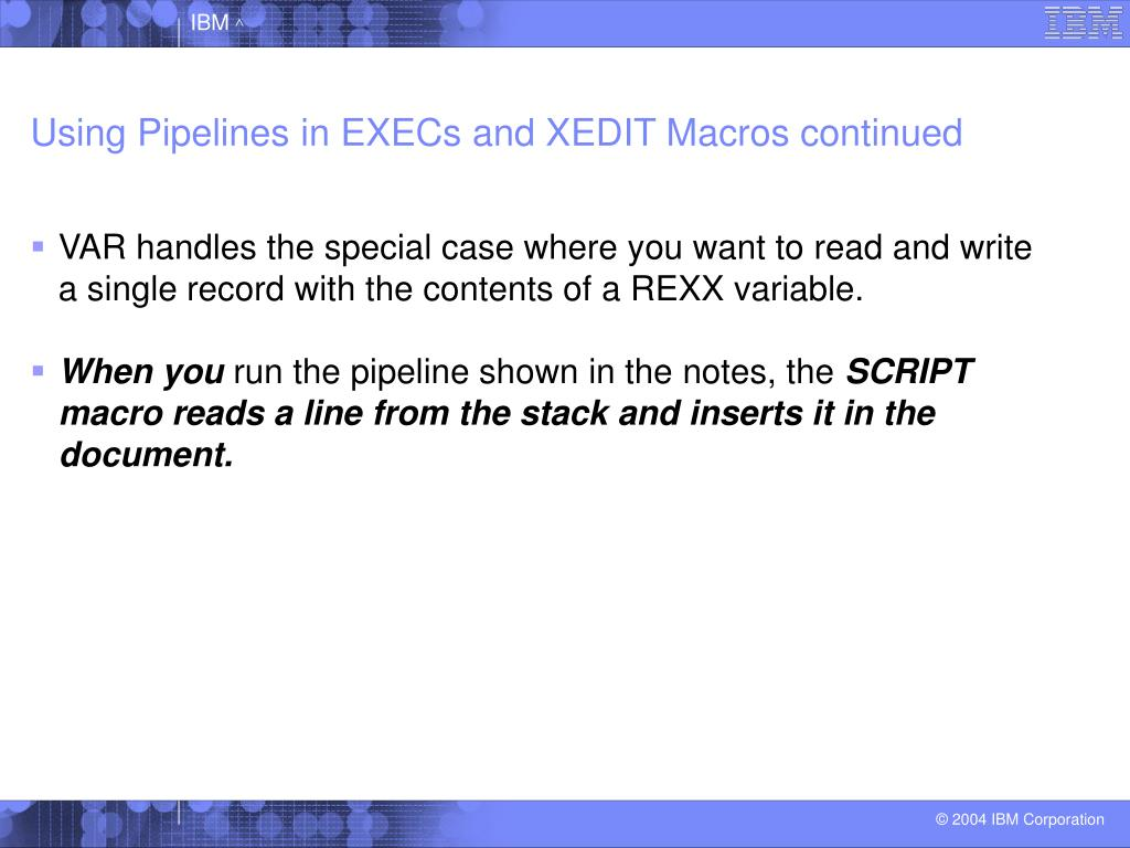 Using Pipelines in EXECs and XEDIT Macros continued