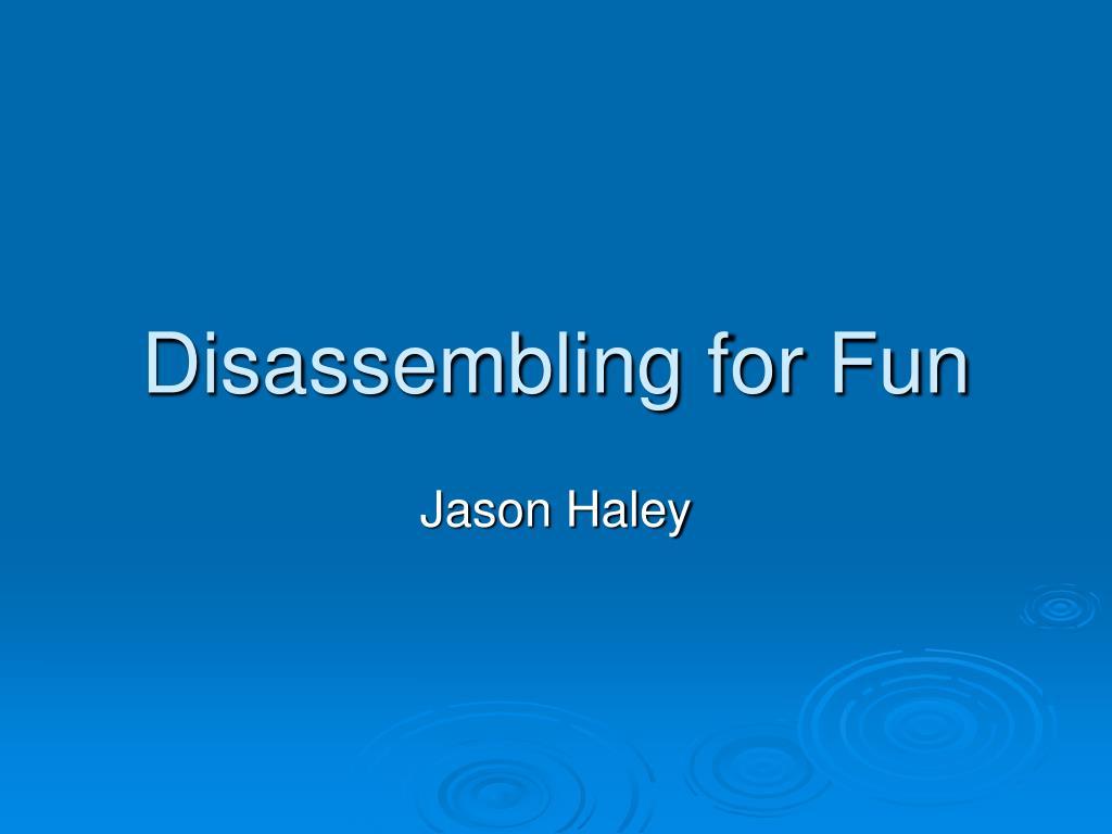 disassembling for fun l.