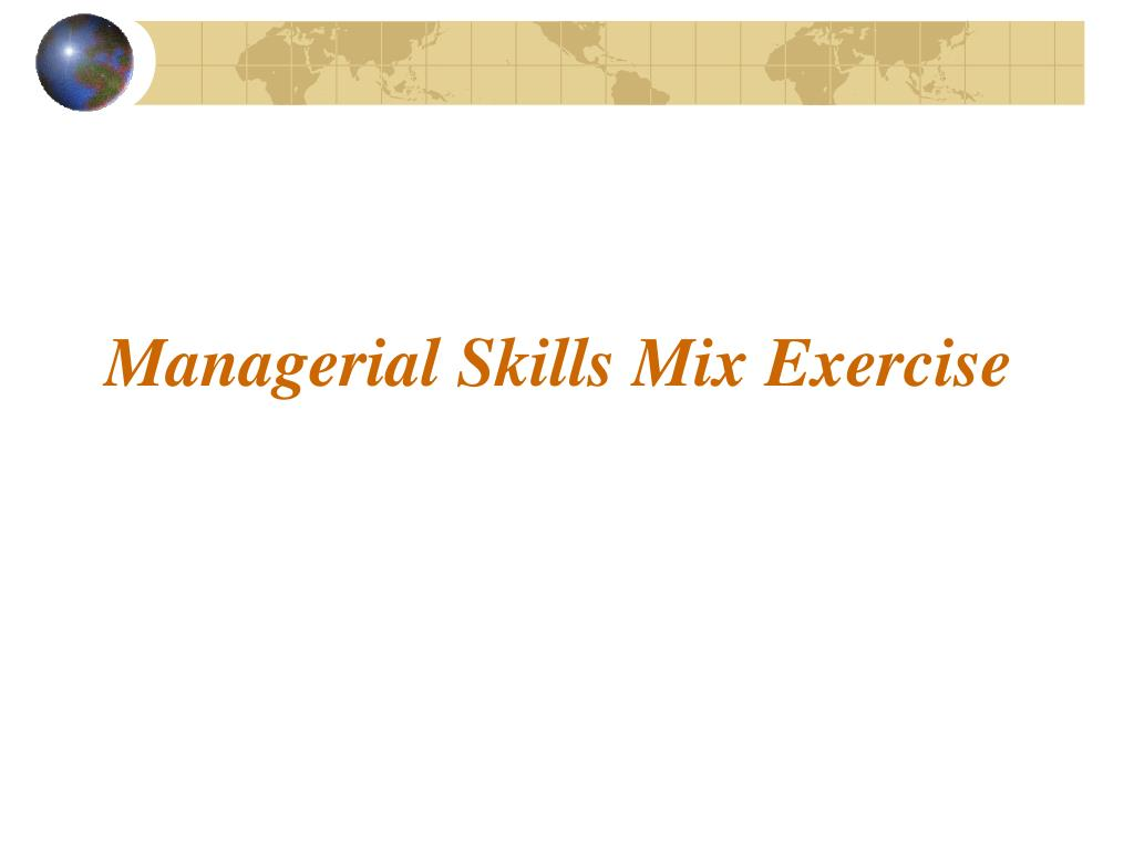 Managerial Skills Mix Exercise