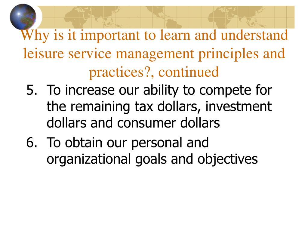 Why is it important to learn and understand leisure service management principles and practices?, continued