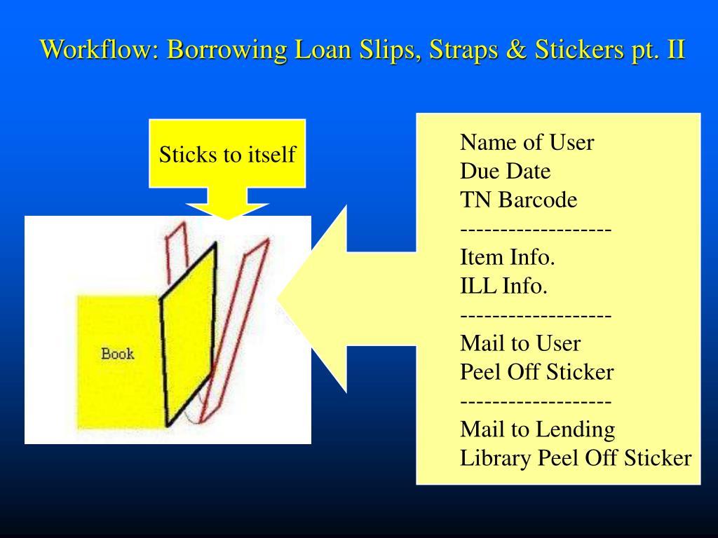 Workflow: Borrowing Loan Slips, Straps & Stickers pt. II