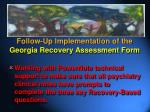follow up implementation of the georgia recovery assessment form