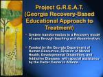 project g r e a t georgia recovery based educational approach to treatment