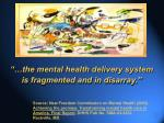 the mental health delivery system is fragmented and in disarray