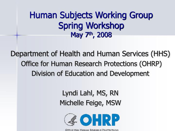 Human subjects working group spring workshop may 7 th 2008
