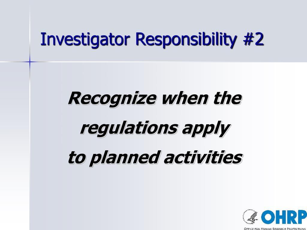 Investigator Responsibility #2