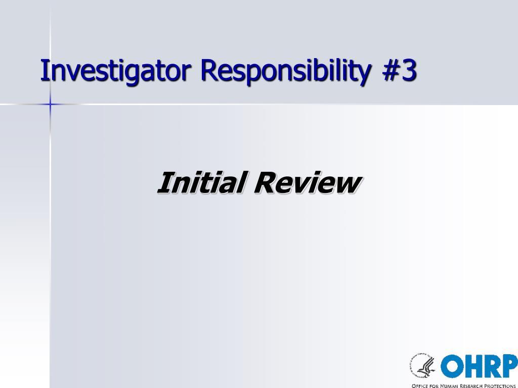 Investigator Responsibility #3