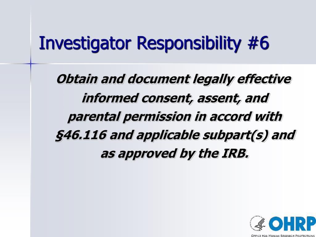 Investigator Responsibility #6