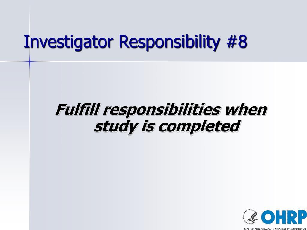 Investigator Responsibility #8