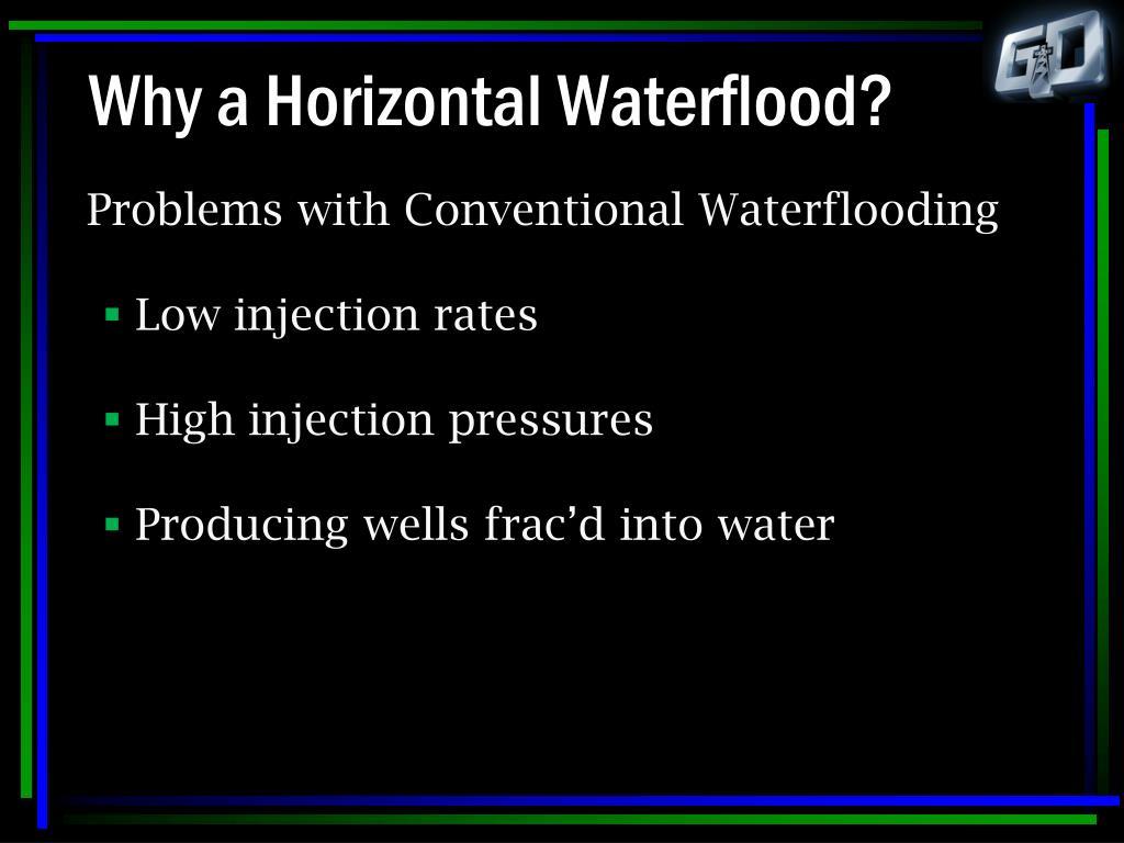 Why a Horizontal Waterflood?