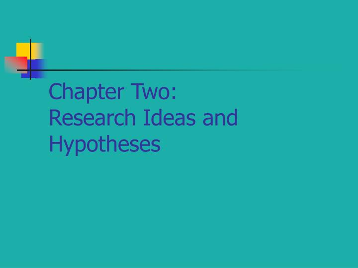 chapter two research ideas and hypotheses n.