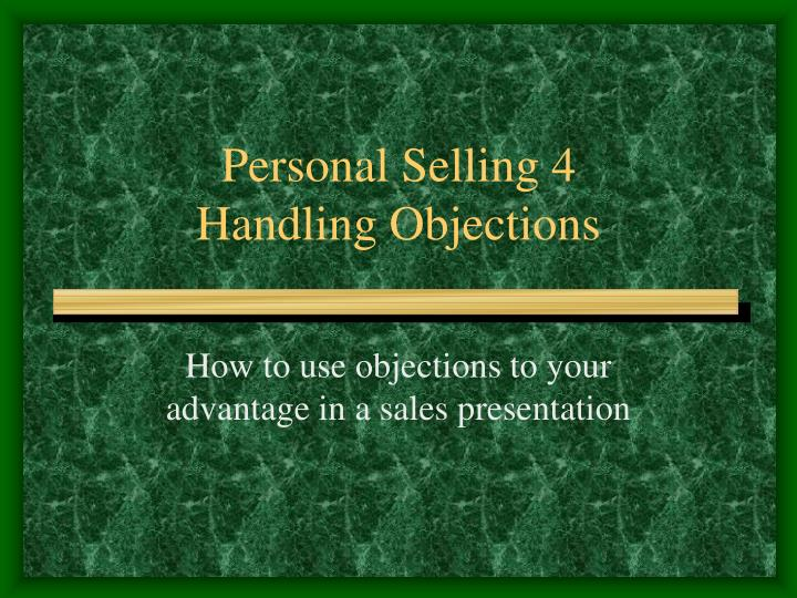 personal selling 4 handling objections n.