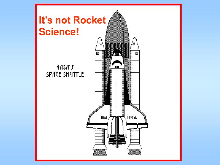 It's not Rocket Science!