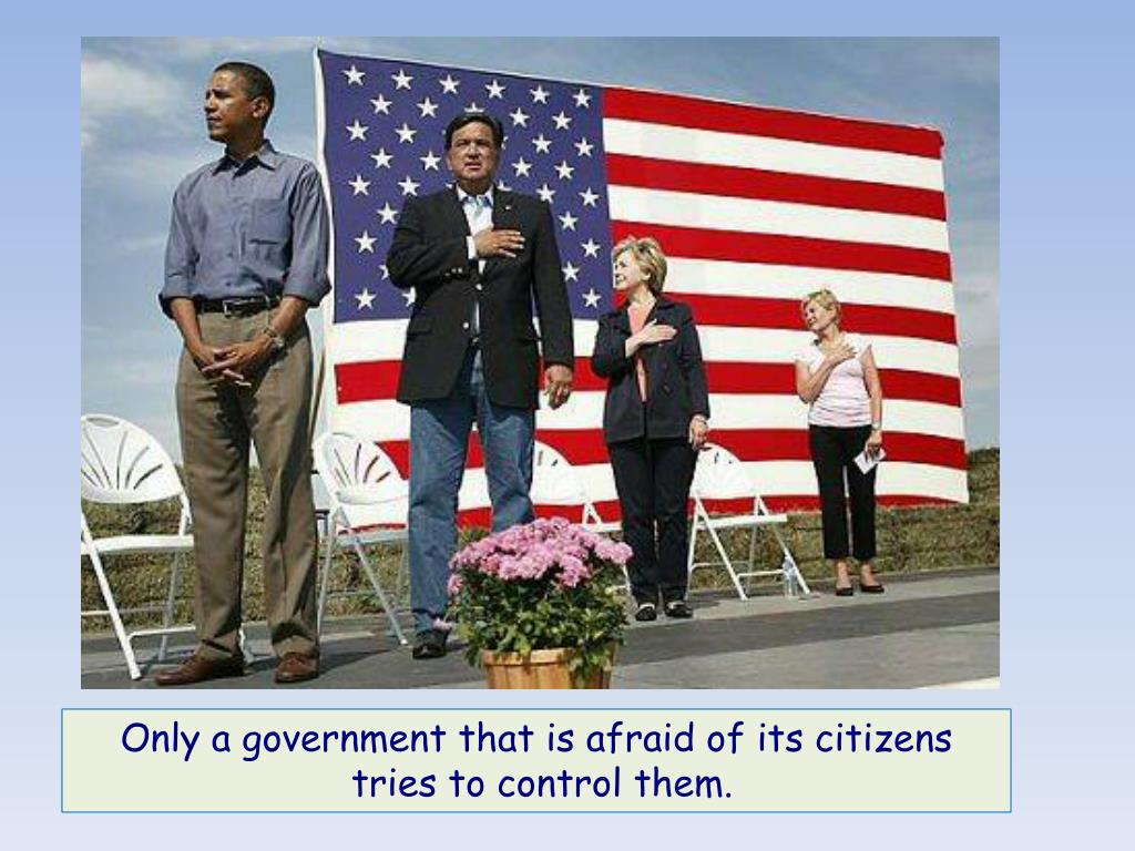 Only a government that is afraid of its citizens