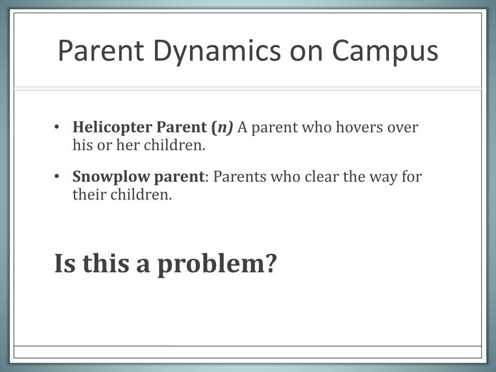 Parent Dynamics on Campus