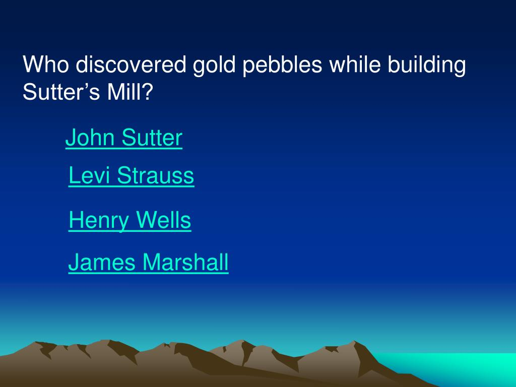 Who discovered gold pebbles while building Sutter's Mill?