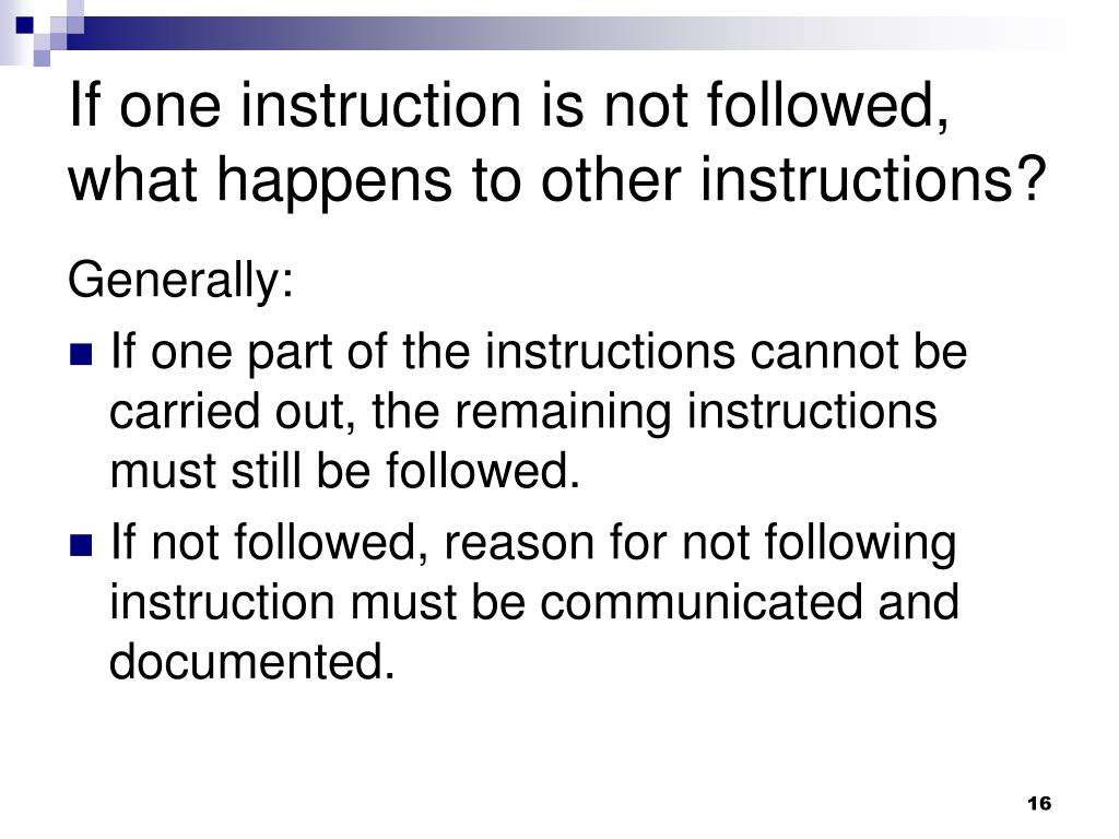 If one instruction is not followed, what happens to other instructions?
