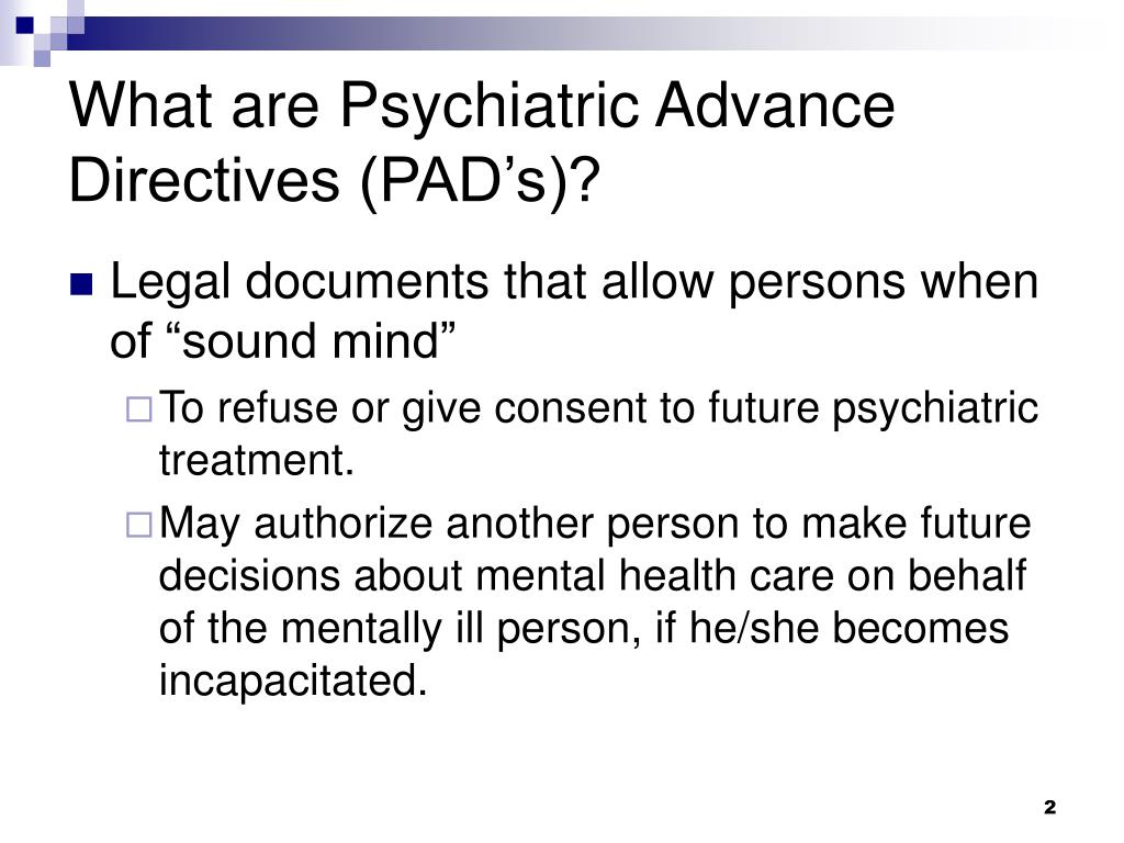 What are Psychiatric Advance Directives (PAD's)?