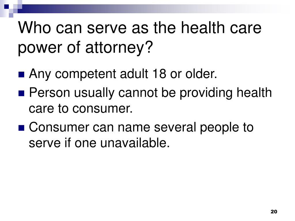 Who can serve as the health care power of attorney?