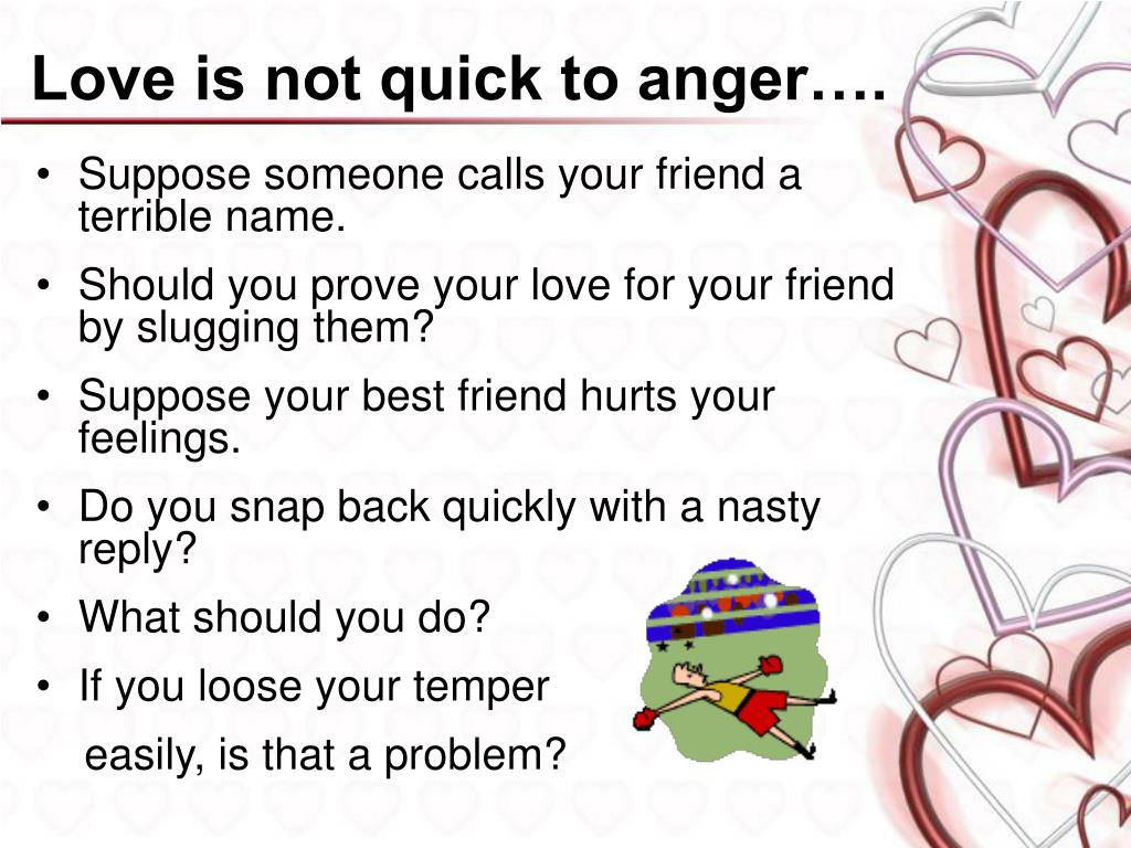 Love is not quick to anger….