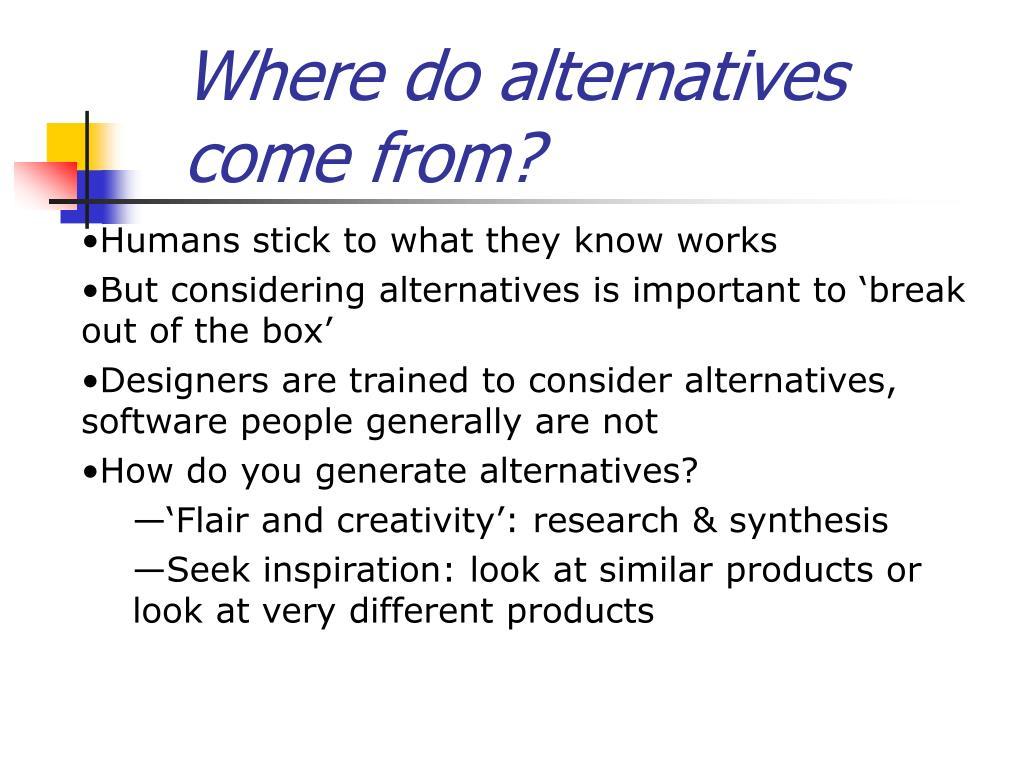 Where do alternatives