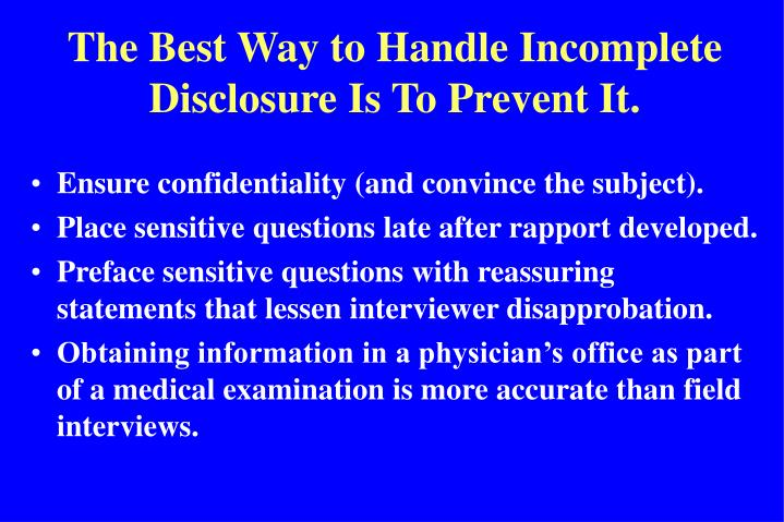 The Best Way to Handle Incomplete Disclosure Is To Prevent It.