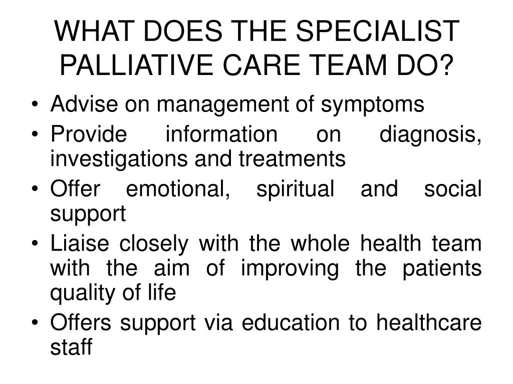 WHAT DOES THE SPECIALIST PALLIATIVE CARE TEAM DO?