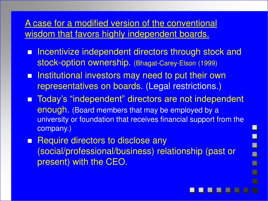 A case for a modified version of the conventional wisdom that favors highly independent boards.