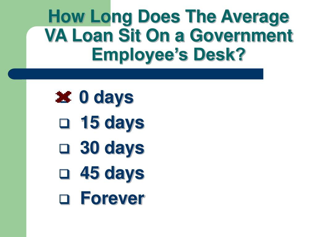 How Long Does The Average VA Loan Sit On a Government Employee's Desk?
