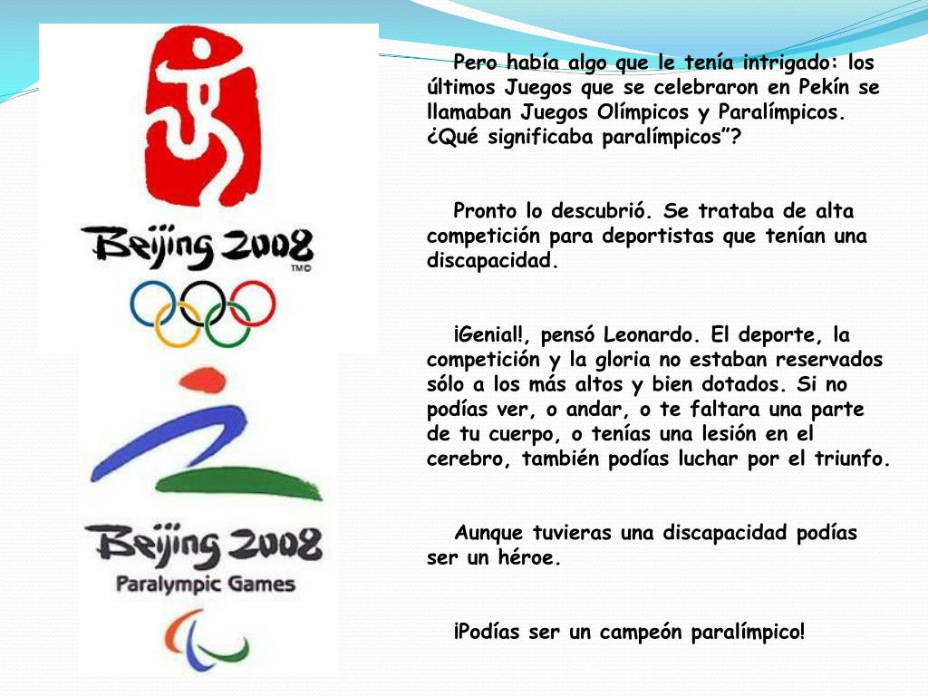 """Pero había algo que le tenía intrigado: los últimos Juegos que se celebraron en Pekín se llamaban Juegos Olímpicos y Paralímpicos. ¿Qué significaba paralímpicos""""?"""