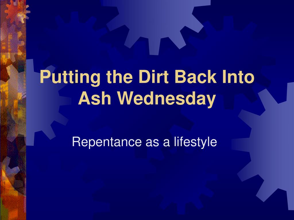 putting the dirt back into ash wednesday l.