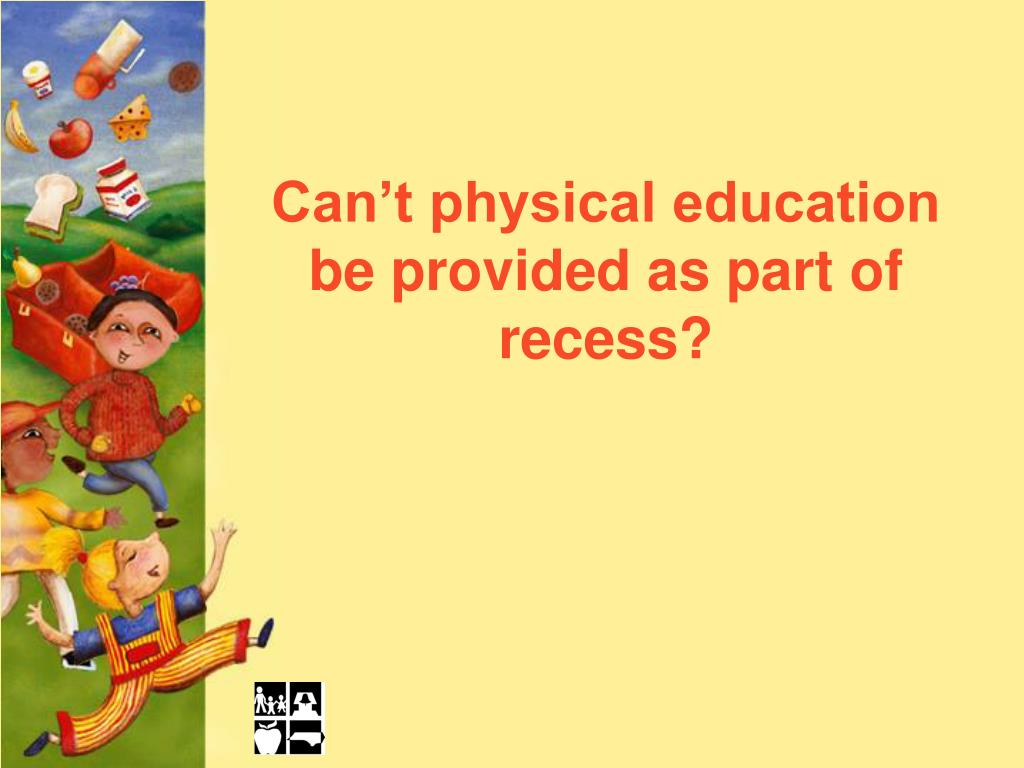 Can't physical education be provided as part of recess?