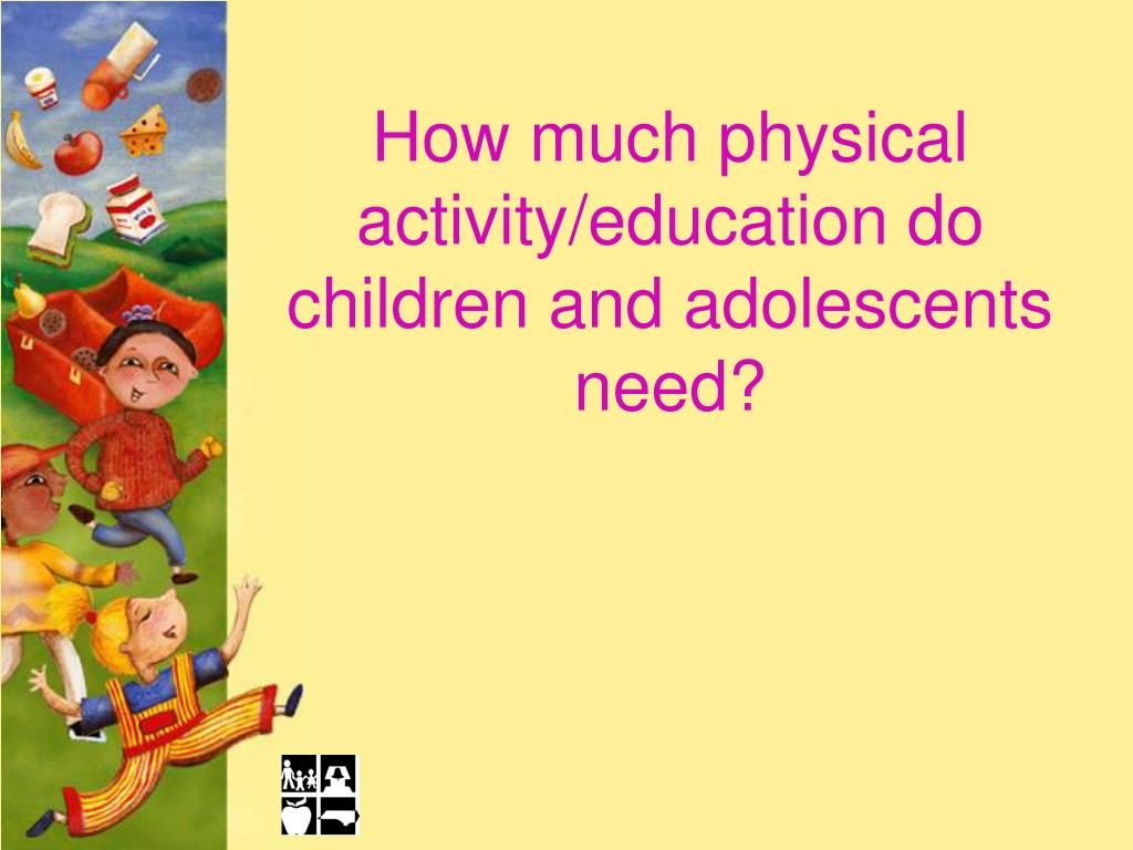 How much physical activity/education do children and adolescents need?
