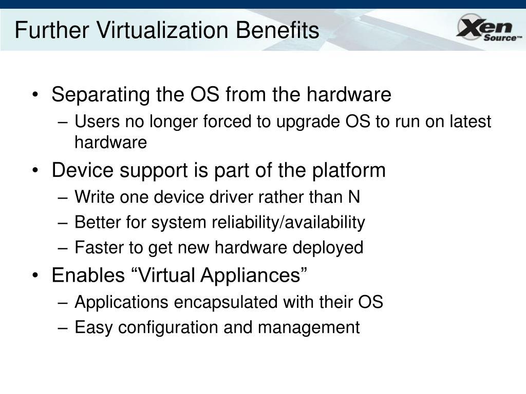 Further Virtualization Benefits