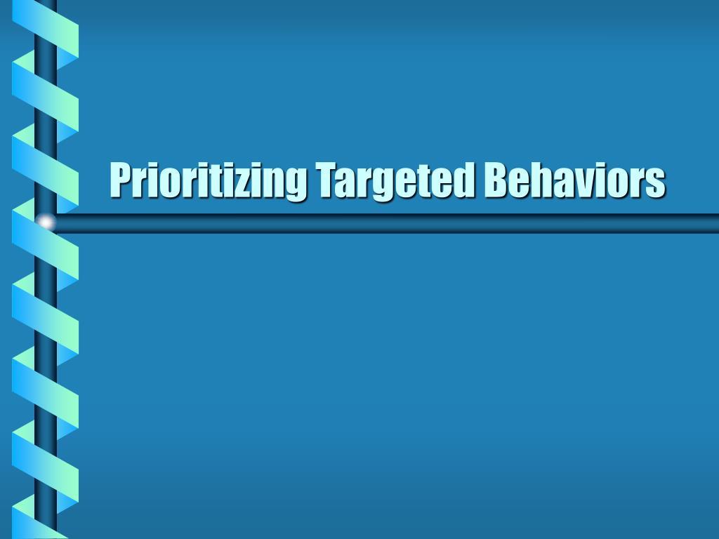 Prioritizing Targeted Behaviors