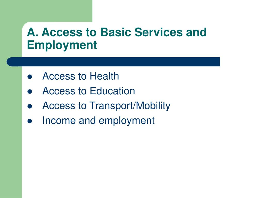 A. Access to Basic Services and Employment