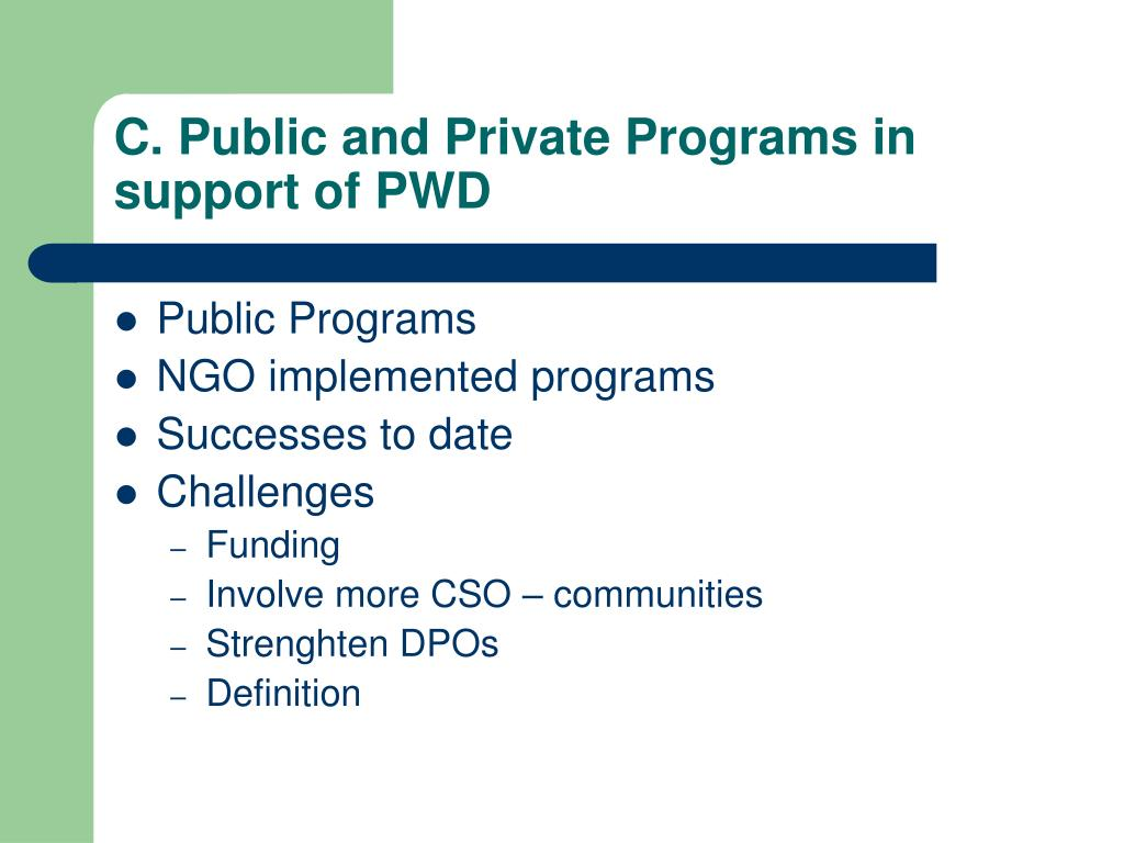 C. Public and Private Programs in support of PWD