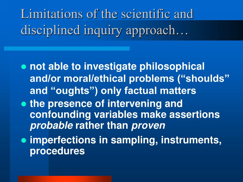 Limitations of the scientific and disciplined inquiry approach…