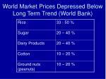 world market prices depressed below long term trend world bank