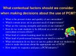 what contextual factors should we consider when making decisions about the use of pcm