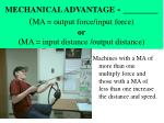 mechanical advantage ma output force input force or ma input distance output distance