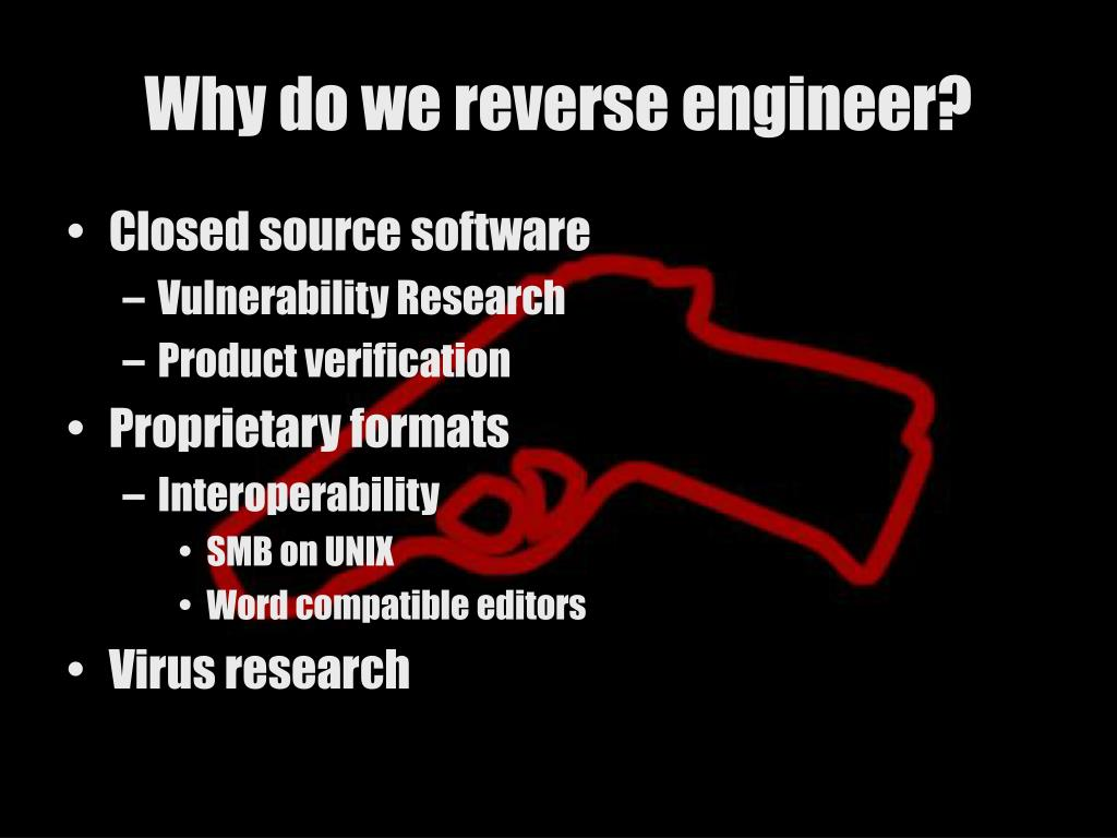 Why do we reverse engineer?